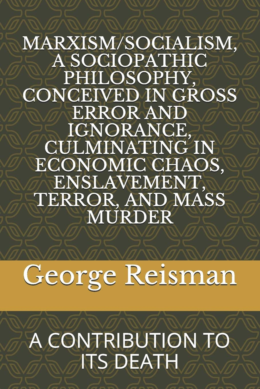 MARXISM/SOCIALISM, A SOCIOPATHIC PHILOSOPHY CONCEIVED IN GROSS ERROR AND IGNORANCE, CULMINATING IN ECONOMIC CHAOS, ENSLAVEMENT, TERROR, AND MASS MURDER: A CONTRIBUTION TO ITS DEATH: Amazon.es: Reisman, George: Libros en idiomas extranjeros