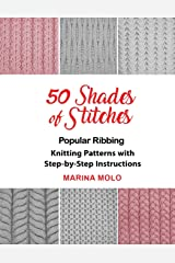 50 Shades of Stitches: Popular Ribbing, Knitting patterns with Step By Step Instructions Paperback