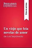 Un viejo que leía novelas de amor de Luis Sepúlveda (Guía de lectura): Resumen y análisis completo (Spanish Edition)
