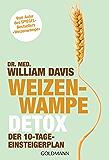 """Weizenwampe - Detox: Der 10-Tage-Einsteigerplan - Vom Autor des SPIEGEL-Bestsellers """"Weizenwampe"""""""