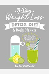 Detox (3rd Edition): 3-Day Weight Loss Detox Diet & Body Cleanse (With Detox Juice & Smoothie Recipes And Meal Plan) Kindle Edition