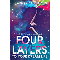 Four Layers to Your Dream Life : Unfold Your Authentic Self (English Edition)
