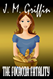 The Focaccia Fatality (Book 3 Deadly Bakery Series)