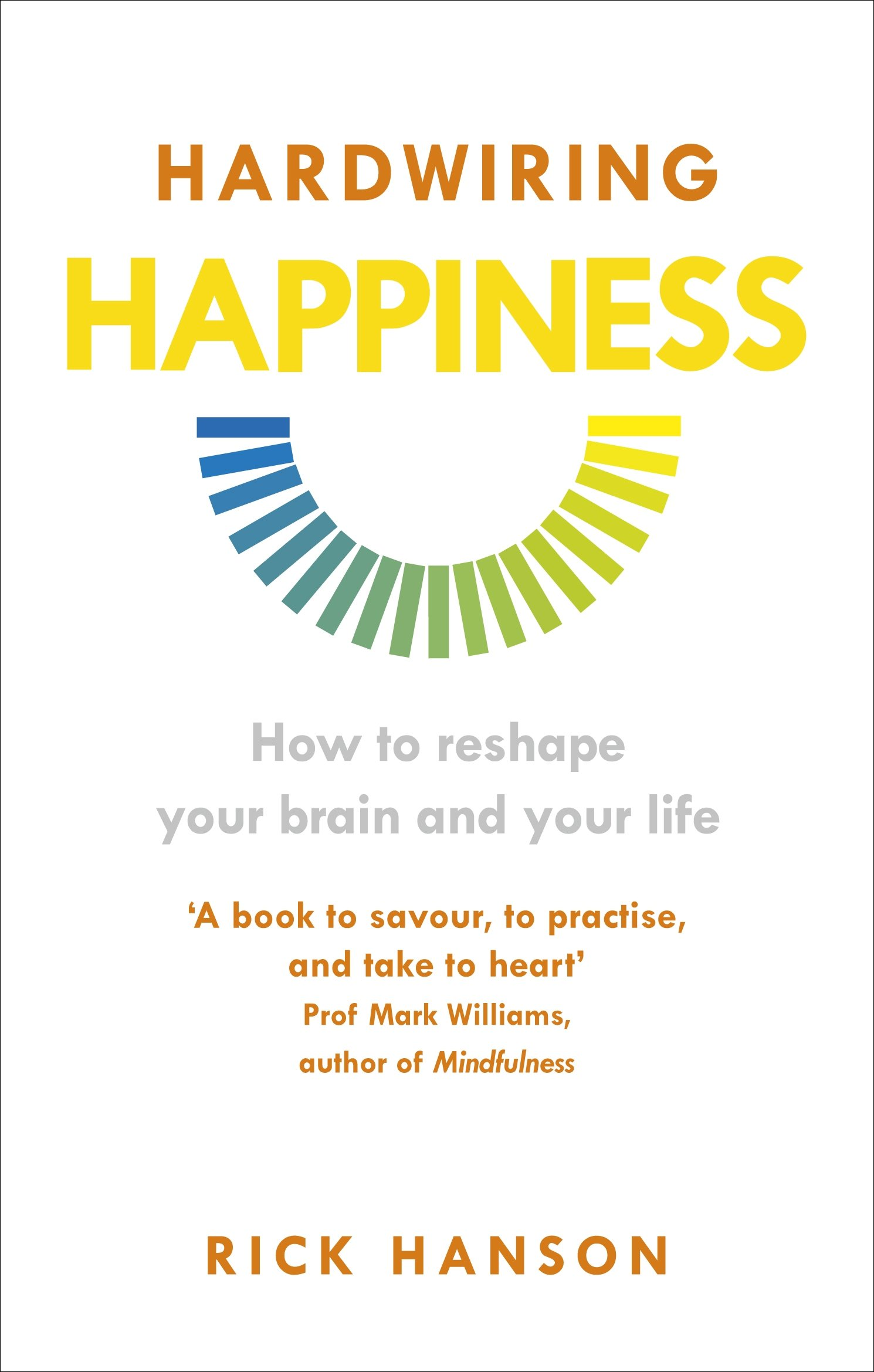 hardwiring happiness how to reshape your brain and your life rh amazon co uk hardwiring your brain to think like a nurse Hardwiring Excellence Cliff Notes