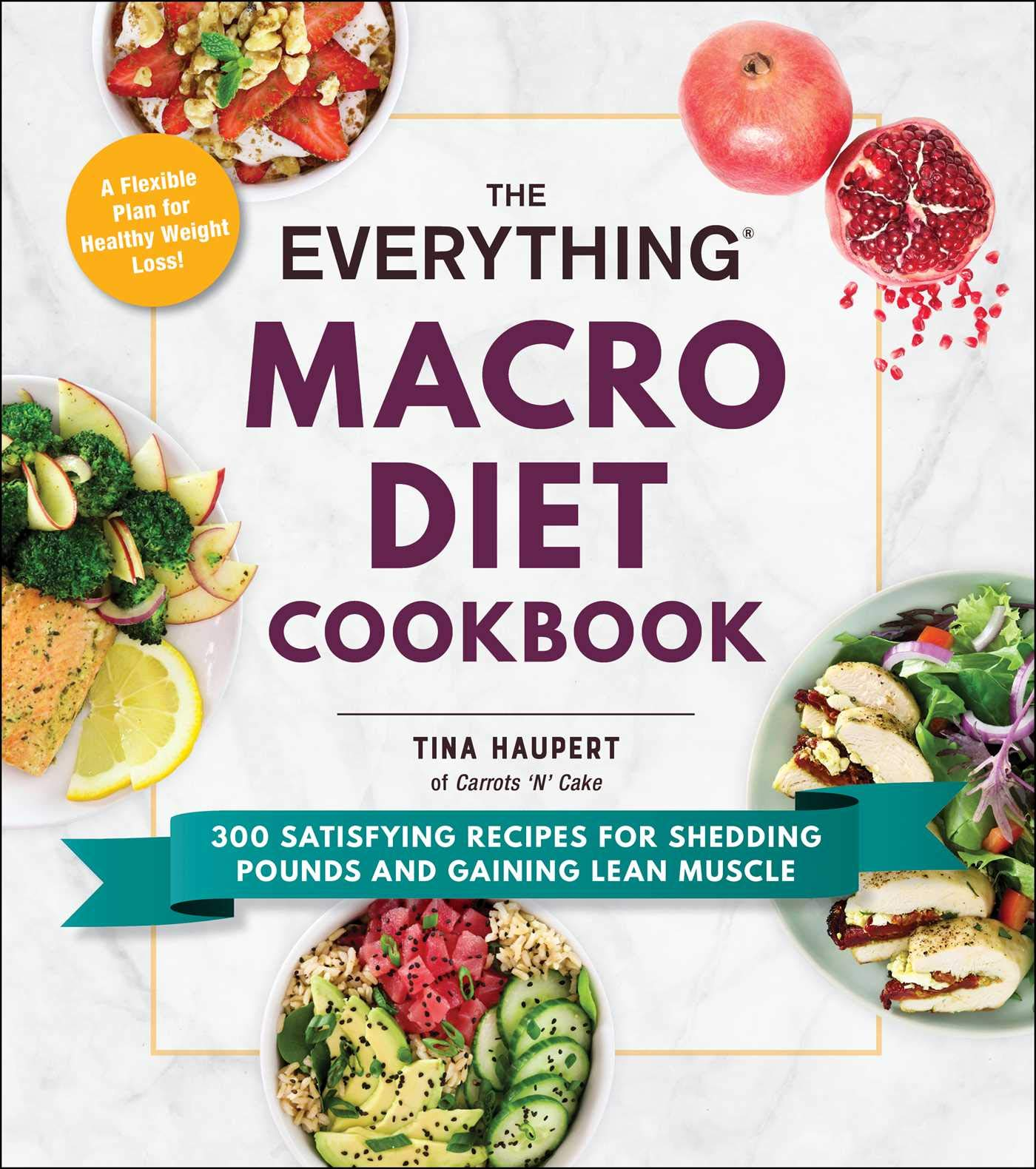 The Everything Macro Diet Cookbook: 300 Satisfying Recipes for Shedding Pounds and Gaining Lean Muscle 1