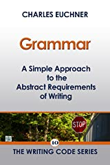 Grammar: A Simple Approach to the Abstract Requirements of Writing (The Writing Code Series Book 10) Kindle Edition