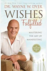 Wishes Fulfilled: Mastering the Art of Manifesting Kindle Edition