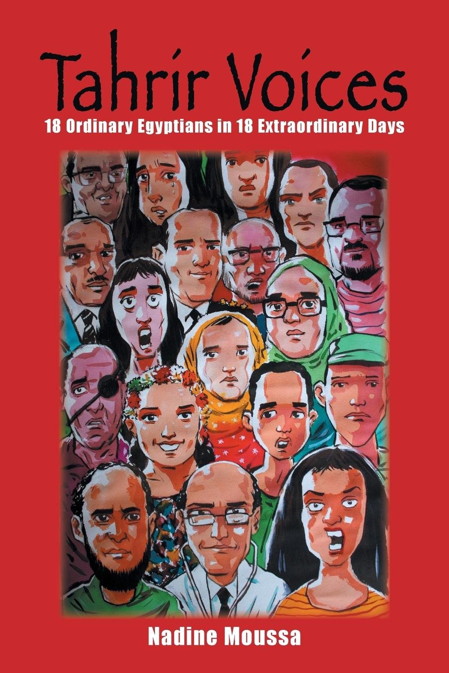 Download Tahrir Voices: 18 Ordinary Egyptians in 18 Extraordinary Days pdf