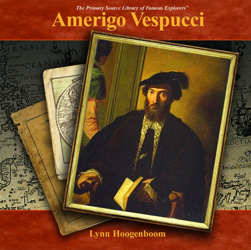 Read Online Amerigo Vespucci: A Primary Source Biography (The Primary Source Library of Famous Explorers) pdf