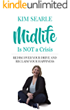 Midlife is NOT a Crisis: Rediscover Your Drive and Reclaim Your Happiness