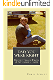 Dad, You Were Right: Reflections From a Stubborn Son