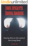 Zombie Apocalypse Survival Handbook: Staying Alive in the Land of the Living Dead