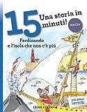 Ferdinando e l'isola che non c'è più. Una storia in 15 minuti! Ediz. a colori