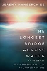 The Longest Bridge Across Water: An Ordinary Man's Encounters with an Unordinary God Kindle Edition