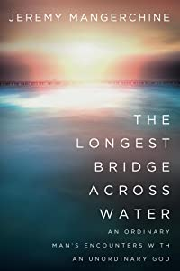 The Longest Bridge Across Water: An Ordinary Man's Encounters with an Unordinary God