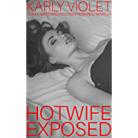 Hotwife Exposed - A Wife Watching Adultery Romance Novella