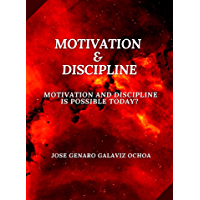 MOTIVATION & DISCIPLINE: MOTIVATION AND DISCIPLINE IS POSSIBLE TODAY? (English Edition)