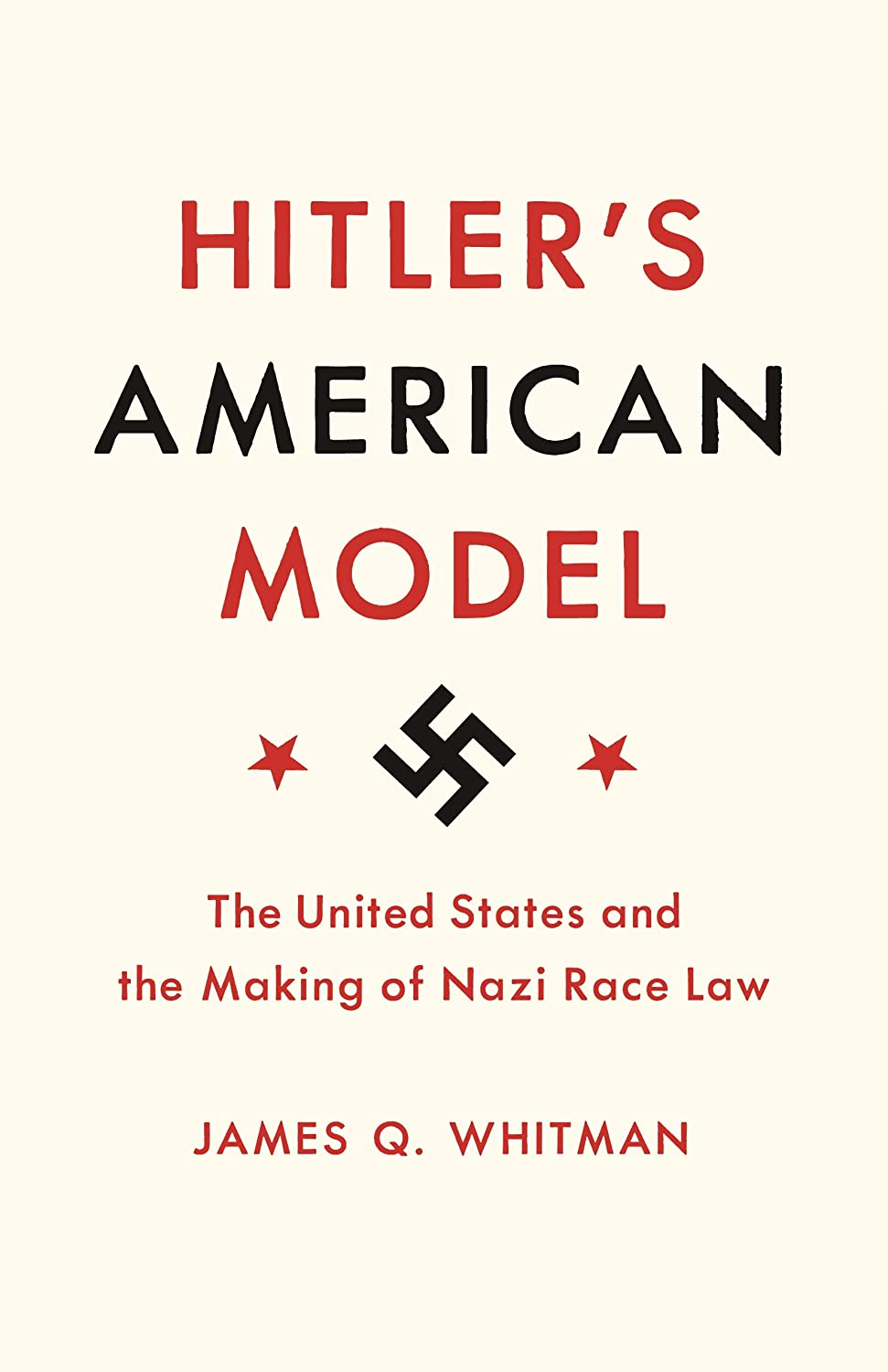 Hitlers American Model: The United States and the Making of Nazi Race Law (English Edition) eBook: Whitman, James Q.: Amazon.es: Tienda Kindle