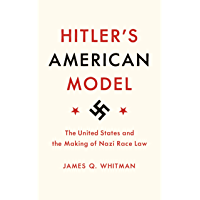 Hitler's American Model: The United States and the Making of Nazi Race Law (English Edition)