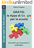Le Apps di Google per la scuola: Strumenti per comunicare e condividere (Google Apps for Education Vol. 3)