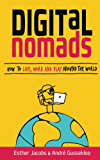 Digital Nomads: How to Live, Work and Play Around the World (English Edition)