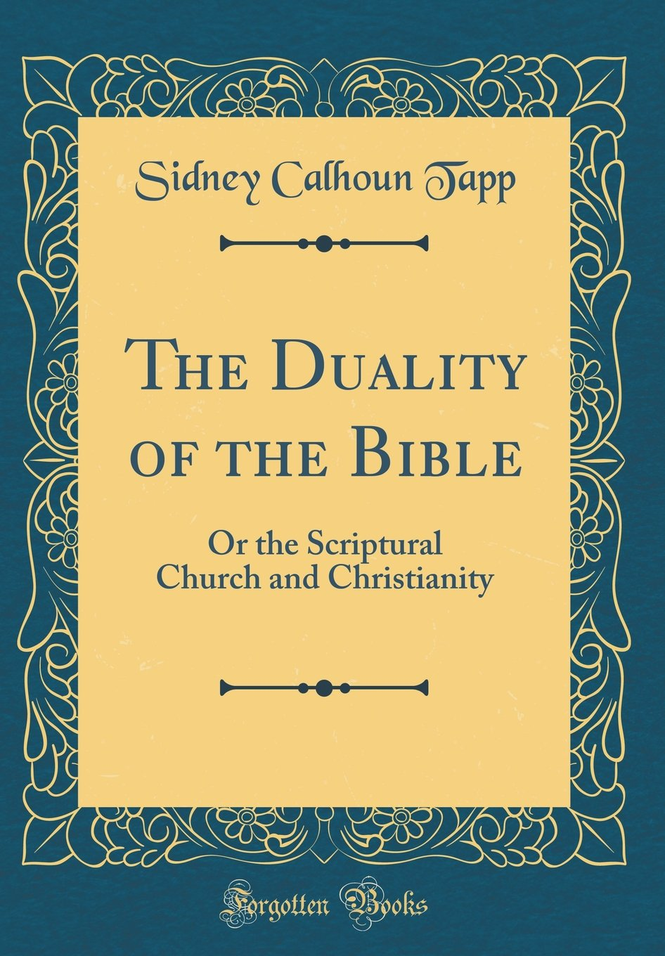 Read Online The Duality of the Bible: Or the Scriptural Church and Christianity (Classic Reprint) pdf