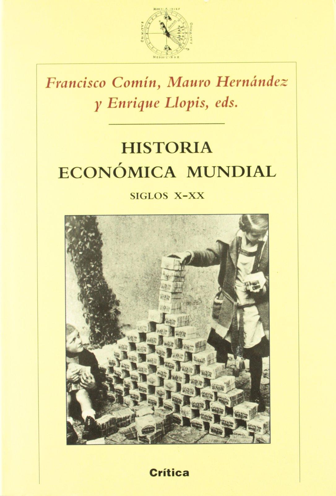 Historia económica mundial, siglos X-XX Crítica/Historia del Mundo ...