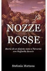Le Nozze Rosse: Storia di un dipinto nato a Tursenia - con Raffaello Sanzio (Italian Edition) Kindle Edition
