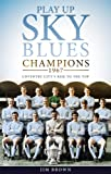 Play Up Sky Blues: Champions 1967: Coventry City's Rise to the Top