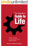 The Pragmatist's Guide to Life: A Guide to Creating Your Own Answers to Life's Biggest Questions (English Edition)