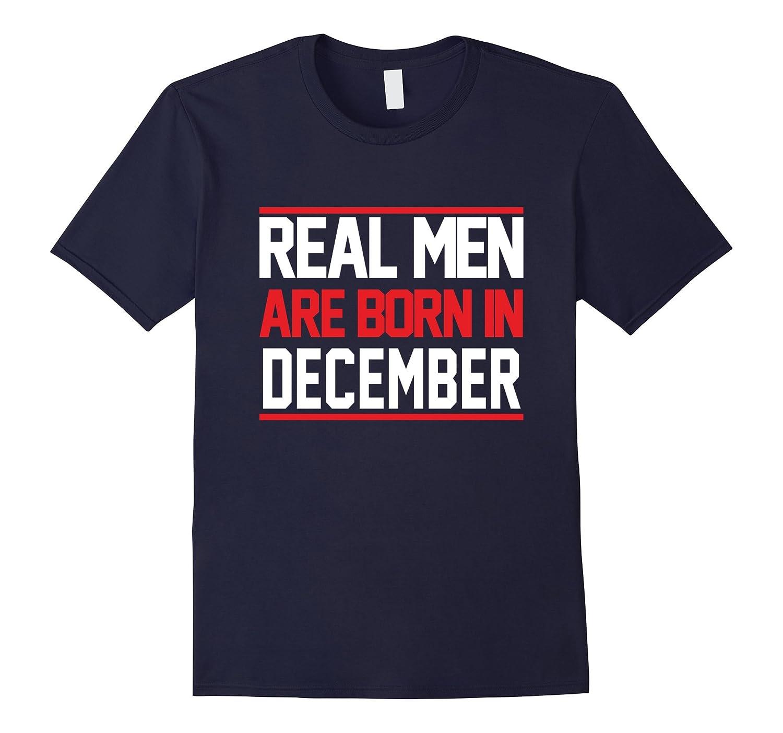 Funny Birthday Shirts. Real Men Are Born In December Shirt-Art
