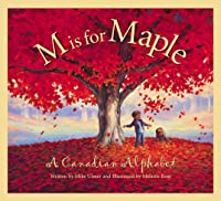M Is For Maple: A Canadian Alphabet (Alphabet