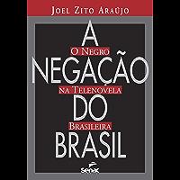 A negação do Brasil: o negro na telenovela brasileira