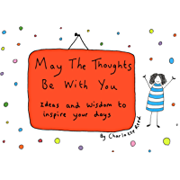 May the Thoughts Be with You: Ideas and Wisdom to Inspire Your Days