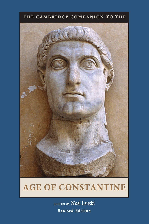 The Cambridge Companion to the Age of Constantine (Cambridge Companions to  the Ancient World): Amazon.co.uk: Lenski, Noel: 9781107601109: Books