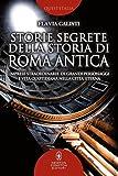 Storie segrete della storia di Roma antica. Imprese straordinarie di grandi personaggi e vita quotidiana nella città eterna