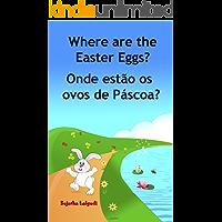 Children's book Portuguese: Where are the Easter Eggs. Onde estão os ovos de Páscoa: Um livro ilustrado para crianças.(Bilingual Edition) English Portuguese ... Books for Children: para crianças 10)