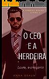O CEO e a Herdeira: (Lauro - O arrogante) (CEO: Irmãos Bravo Livro 1) (Portuguese Edition)