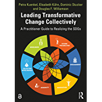 Leading Transformative Change Collectively: A Practitioner Guide to Realizing the SDGs (English Edition)