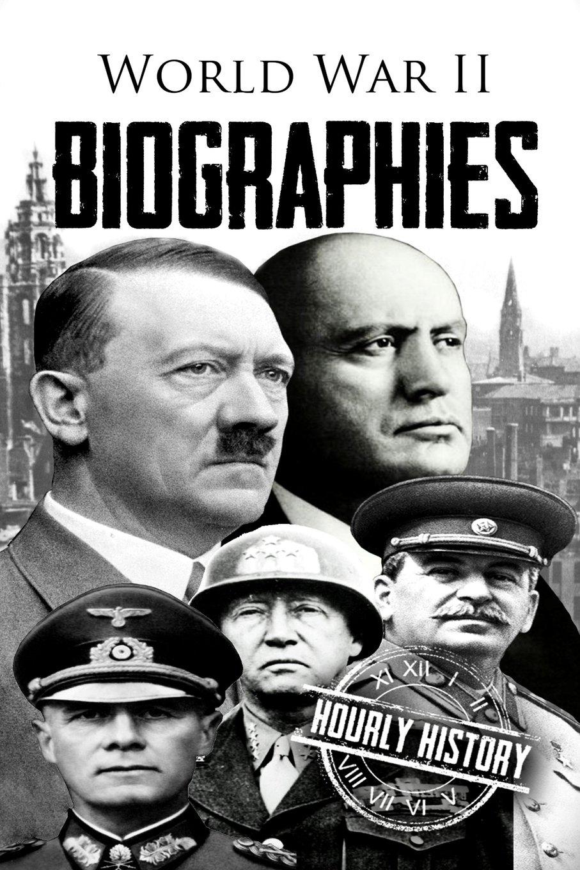 World War II Biographies: Adolf Hitler, Erwin Rommel, Benito Mussolini, George Patton, Joseph Stalin ebook