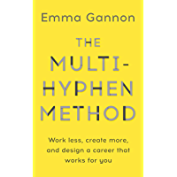 The Multi-Hyphen Method: Work less, create more, and design a career that works for you (English Edition)