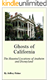Ghosts of California: The Haunted Locations of Anaheim and Disneyland