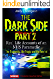 The Dark Side Part 2 - Real Life Accounts of an NHS Paramedic - The Traumatic, the Tragic and the Tearful (English Edition)