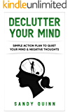 Declutter Your Mind: Simple Action Plan To Quiet Your Mind & Negative Thoughts
