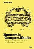 Economia Compartilhada. Como Pessoas e Plataformas da Peers Inc. Estão Reinventando o Capitalismo