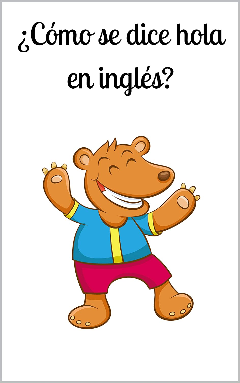 Cómo se dice hola en inglés?: Un libro infantil en ingles eBook ...