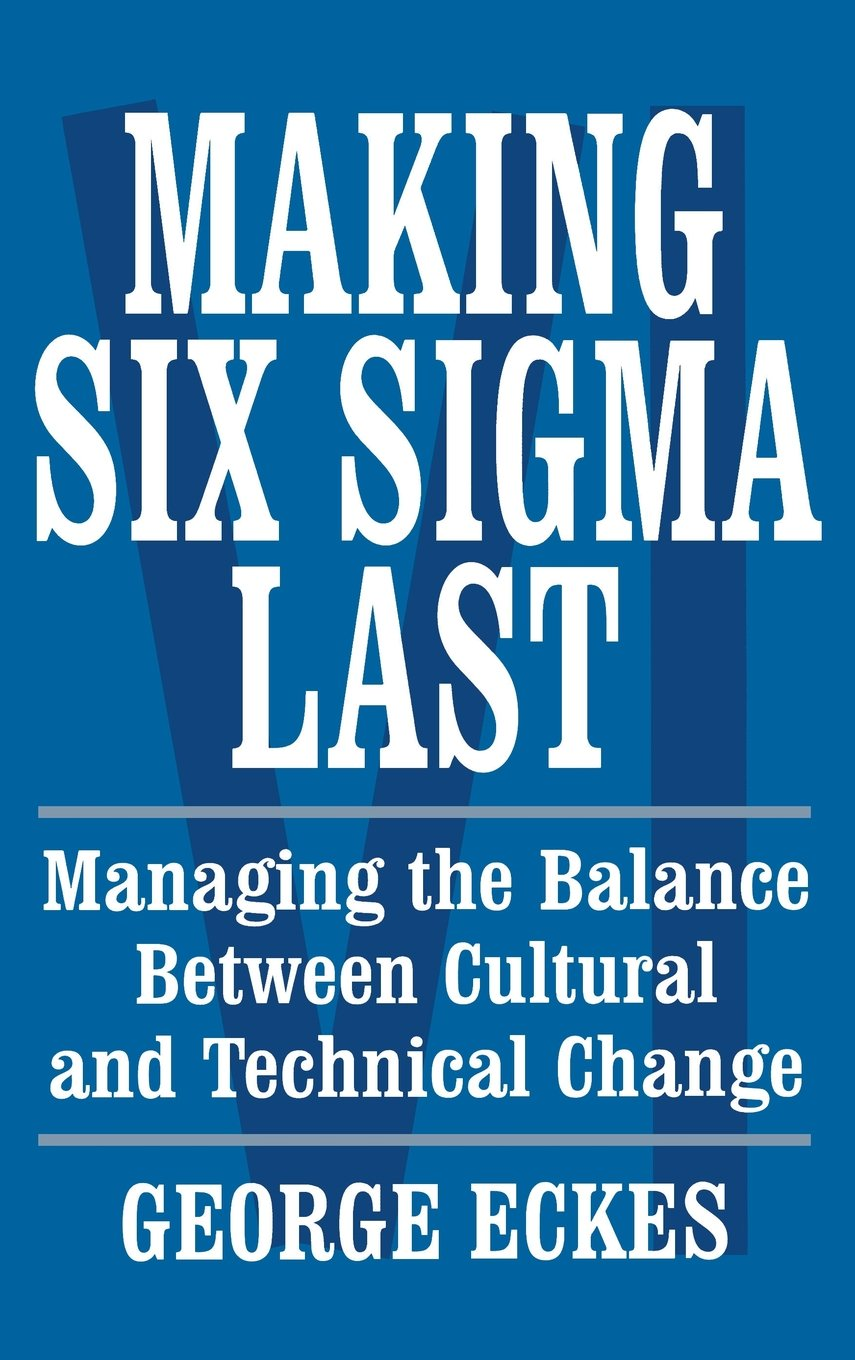 Download Making Six Sigma Last: Managing the Balance Between Cultural and Technical Change pdf
