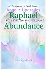 Archangelology, Raphael, Abundance: If You Call Them They Will Come (Archangelology Book Series 2) Kindle Edition