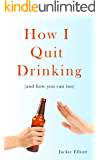 How I Quit Drinking: (and How you can too)