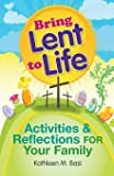 Bring Lent to Life: Activities and Reflections for Your Family